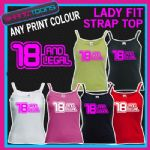 LADIES WOMENS LADY FIT STRAP TOP TSHIRT 18 AND LEGAL 18th BIRTHDAY